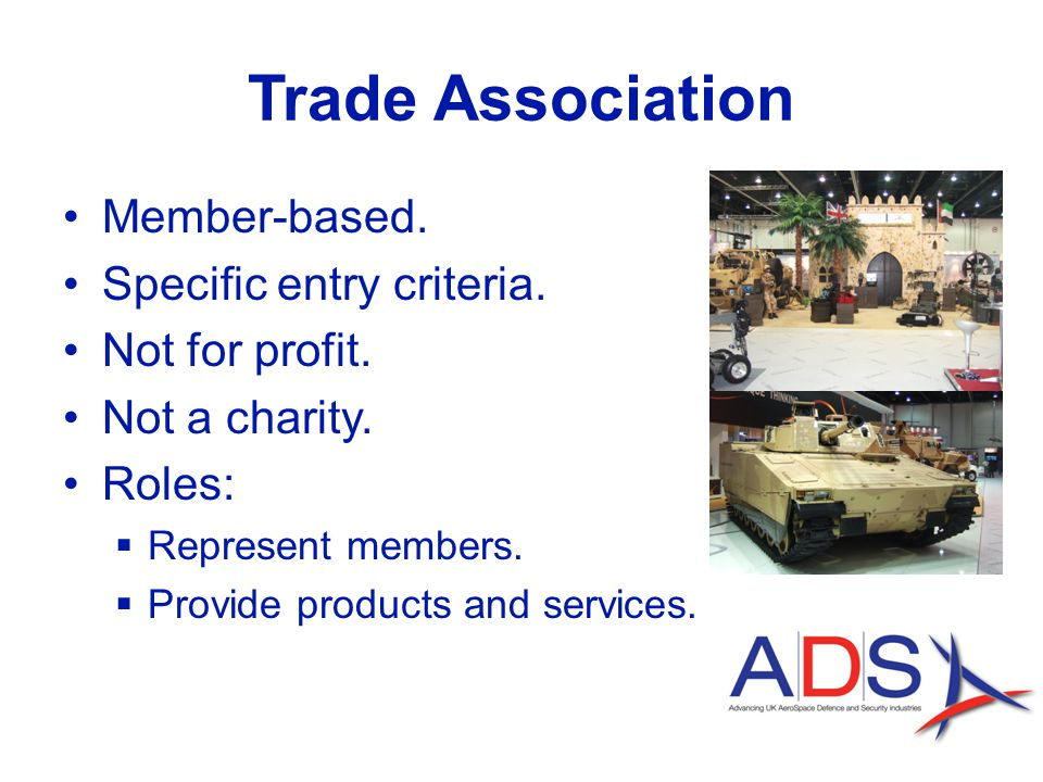 Trade Association Member-based. Specific entry criteria.