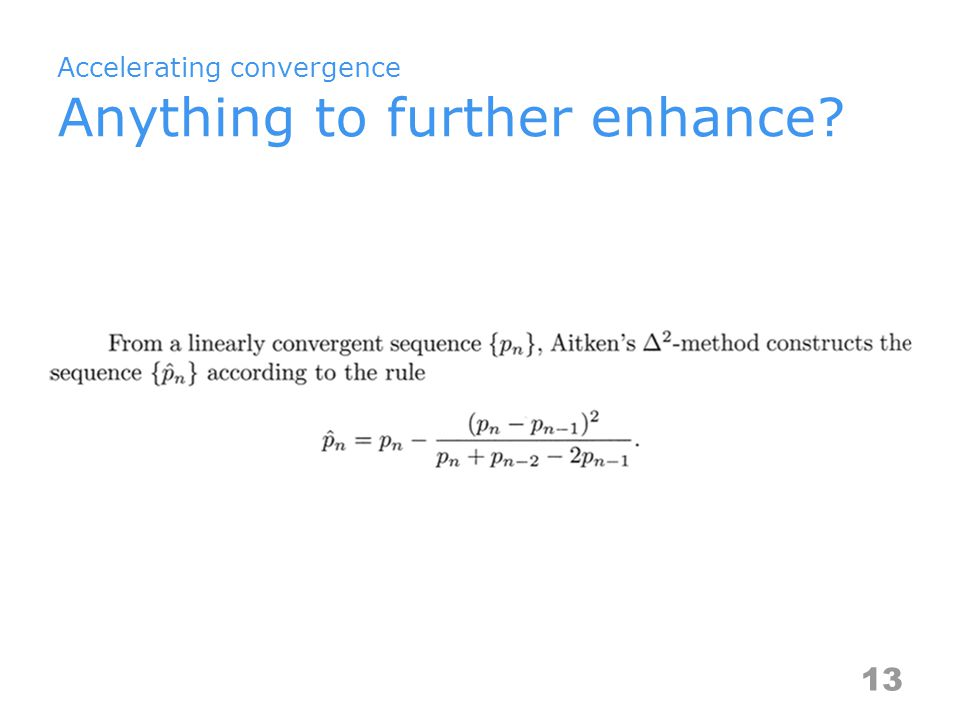 Accelerating convergence Anything to further enhance 13