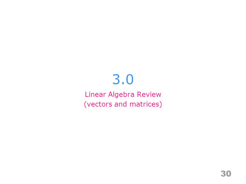 3.0 30 Linear Algebra Review (vectors and matrices)