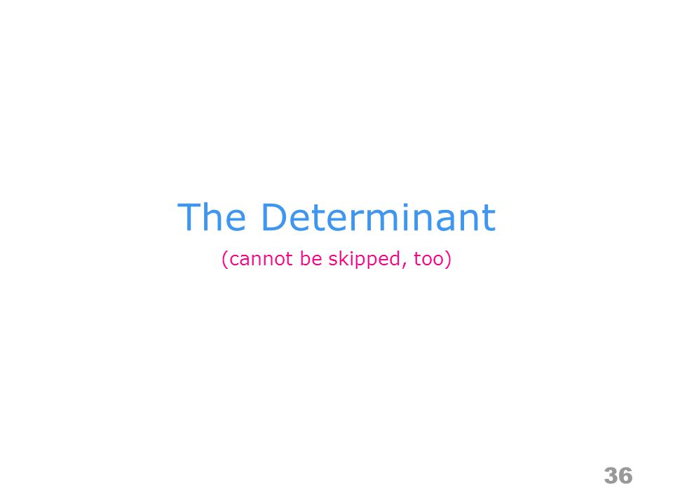 The Determinant 36 (cannot be skipped, too)