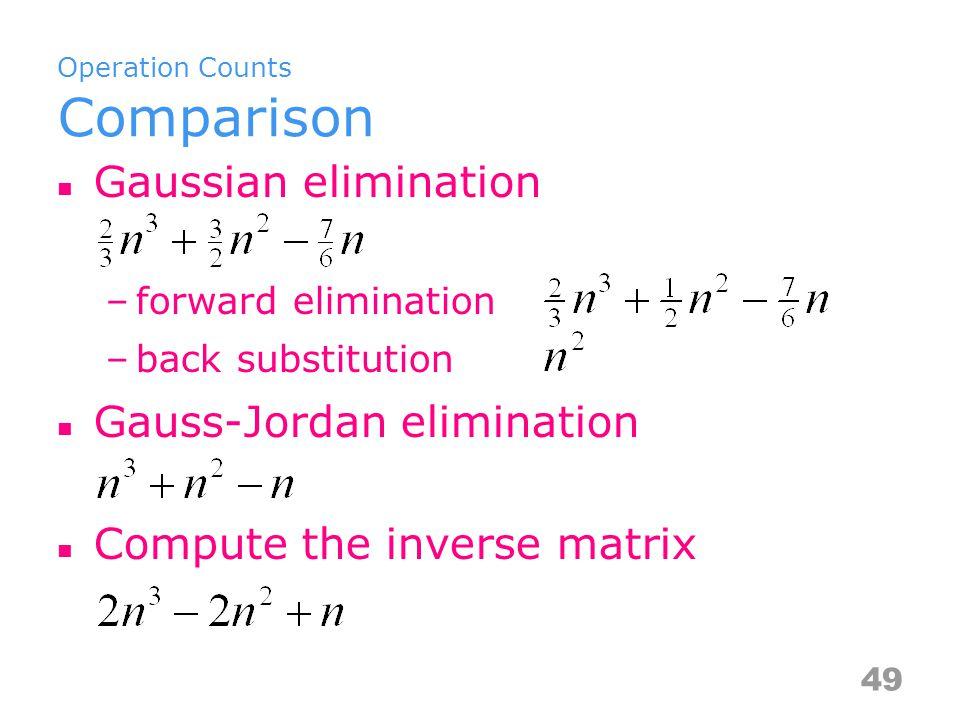Operation Counts Comparison Gaussian elimination –forward elimination –back substitution Gauss-Jordan elimination Compute the inverse matrix 49