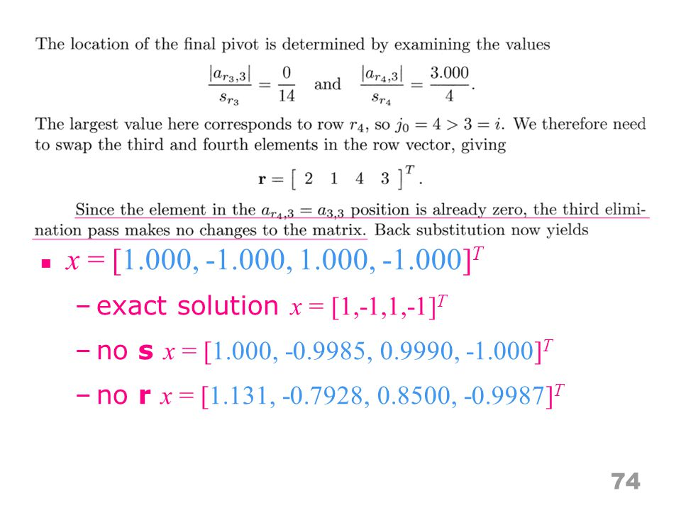 x = [1.000, -1.000, 1.000, -1.000] T –exact solution x = [1,-1,1,-1] T –no s x = [1.000, -0.9985, 0.9990, -1.000] T –no r x = [1.131, -0.7928, 0.8500, -0.9987] T 74