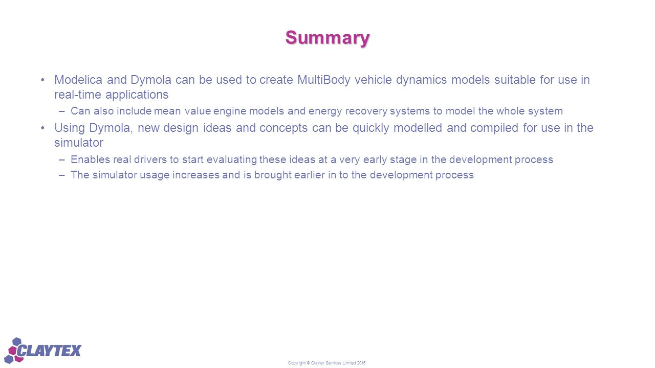 Copyright © Claytex Services Limited 2015 Summary Modelica and Dymola can be used to create MultiBody vehicle dynamics models suitable for use in real