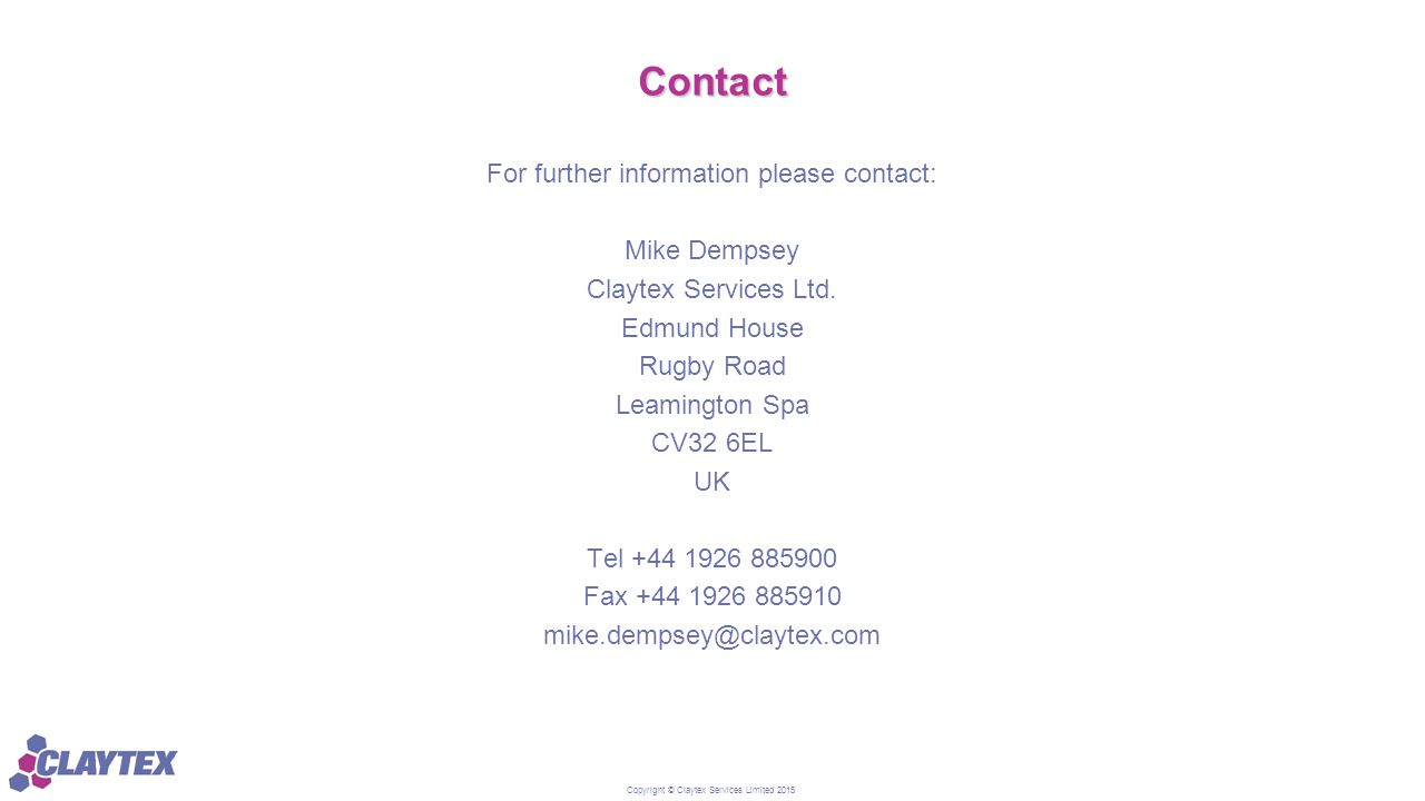 Copyright © Claytex Services Limited 2015 Contact For further information please contact: Mike Dempsey Claytex Services Ltd. Edmund House Rugby Road L