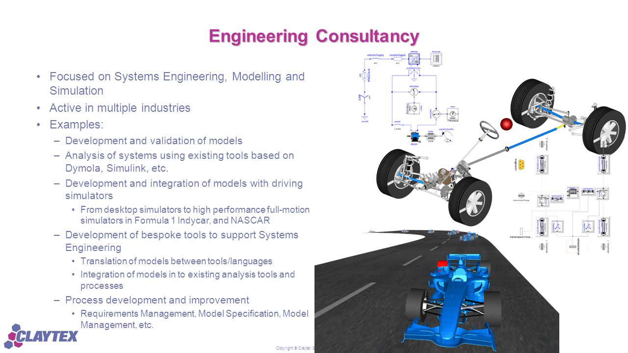 Copyright © Claytex Services Limited 2015 Engineering Consultancy Focused on Systems Engineering, Modelling and Simulation Active in multiple industri