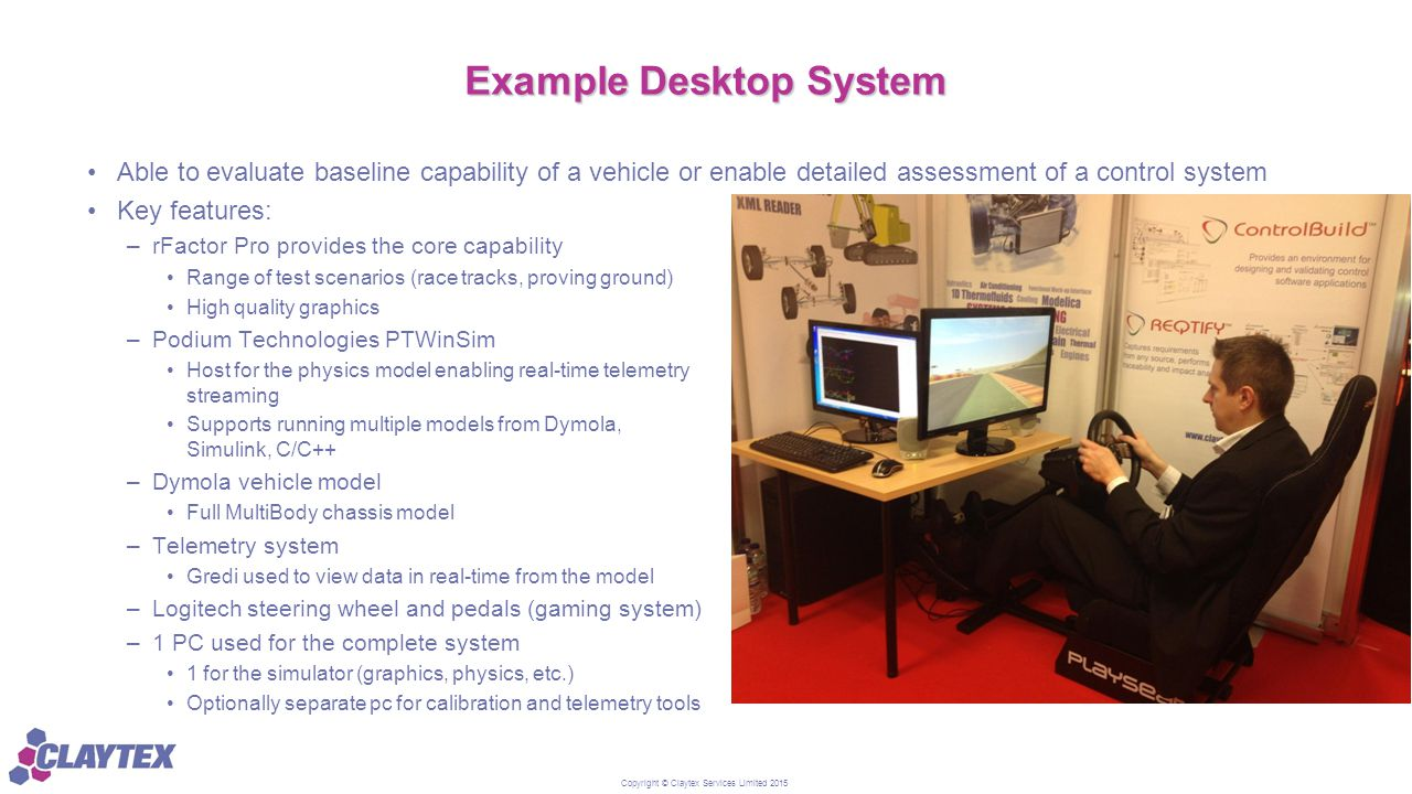 Copyright © Claytex Services Limited 2015 Example Desktop System Able to evaluate baseline capability of a vehicle or enable detailed assessment of a
