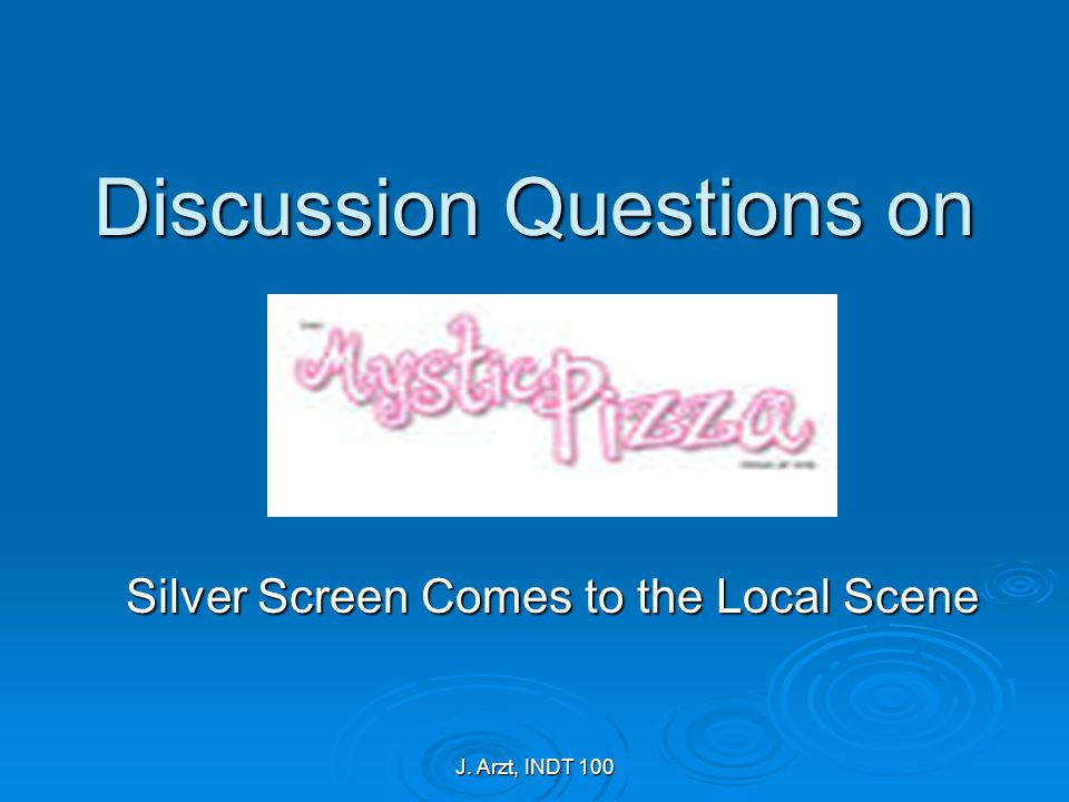 J. Arzt, INDT 100 Discussion Questions on Silver Screen Comes to the Local Scene
