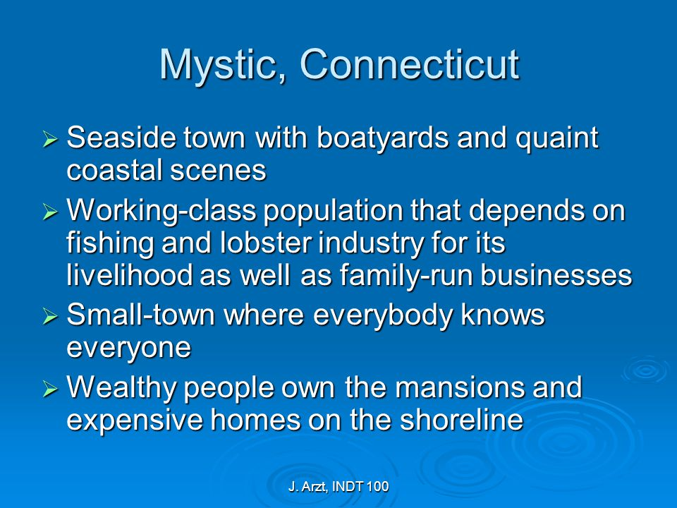 J. Arzt, INDT 100 Mystic, Connecticut  Seaside town with boatyards and quaint coastal scenes  Working-class population that depends on fishing and l