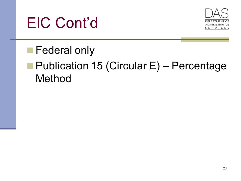 23 EIC Cont'd Federal only Publication 15 (Circular E) – Percentage Method