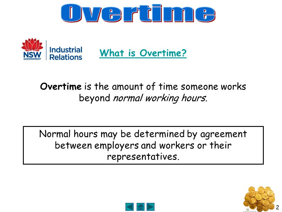 2 What is Overtime. Overtime is the amount of time someone works beyond normal working hours.
