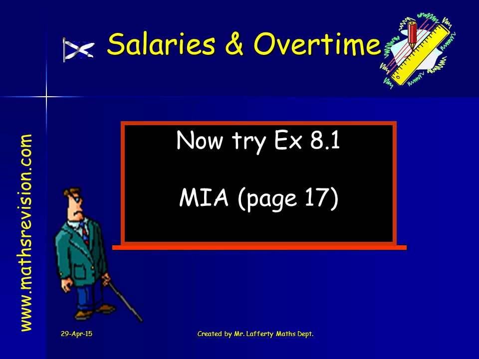 29-Apr-15Created by Mr. Lafferty Maths Dept. Now try Ex 8.1 MIA (page 17) www.mathsrevision.com Salaries & Overtime