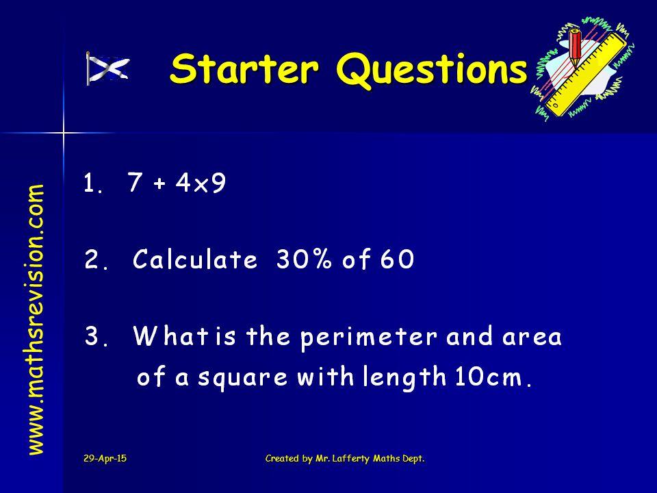 29-Apr-15Created by Mr.Lafferty Maths Dept. Starter Questions Q1.