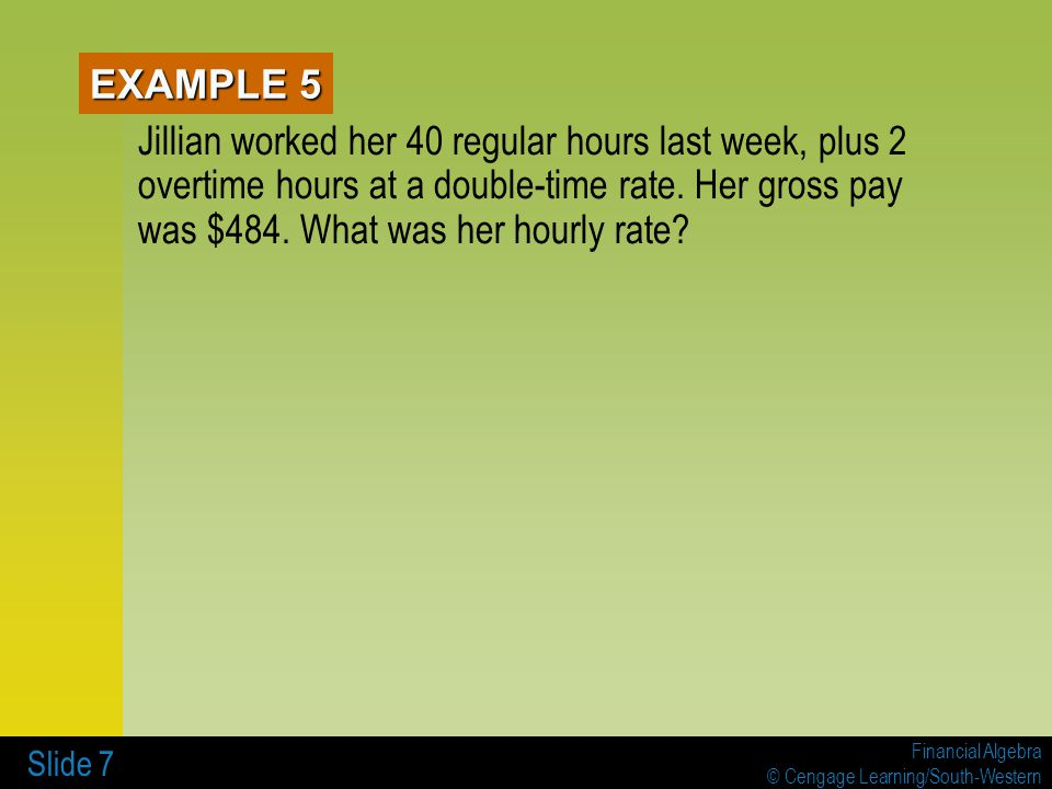 Financial Algebra © Cengage Learning/South-Western Slide 8 EXAMPLE 6 Jonathan worked h hours at an hourly rate of r dollars.