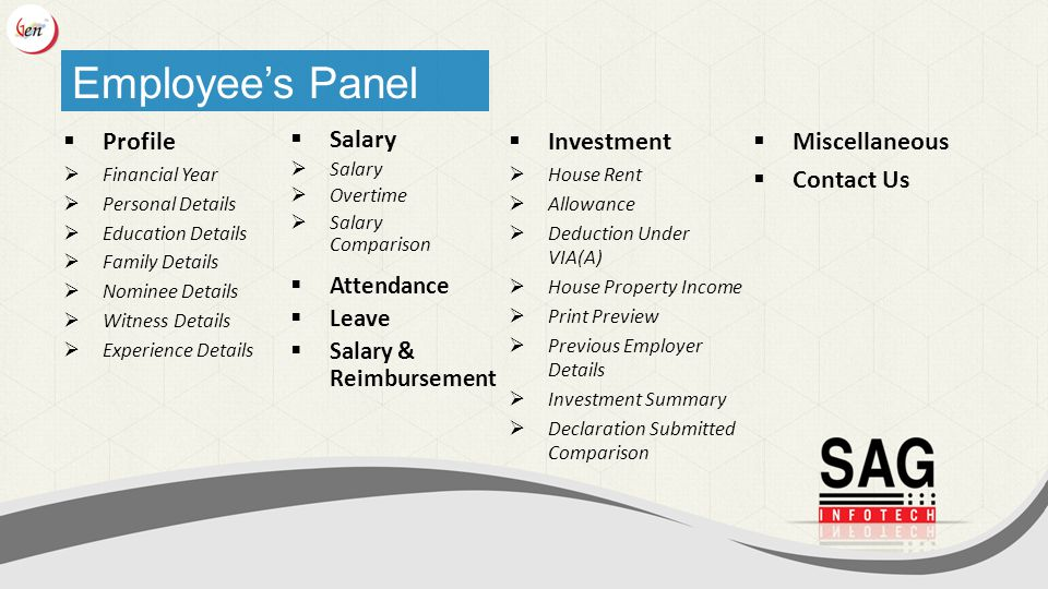 Employee's Panel  Profile  Financial Year  Personal Details  Education Details  Family Details  Nominee Details  Witness Details  Experience Details  Salary  Salary  Overtime  Salary Comparison  Attendance  Leave  Salary & Reimbursement  Investment  House Rent  Allowance  Deduction Under VIA(A)  House Property Income  Print Preview  Previous Employer Details  Investment Summary  Declaration Submitted Comparison  Miscellaneous  Contact Us
