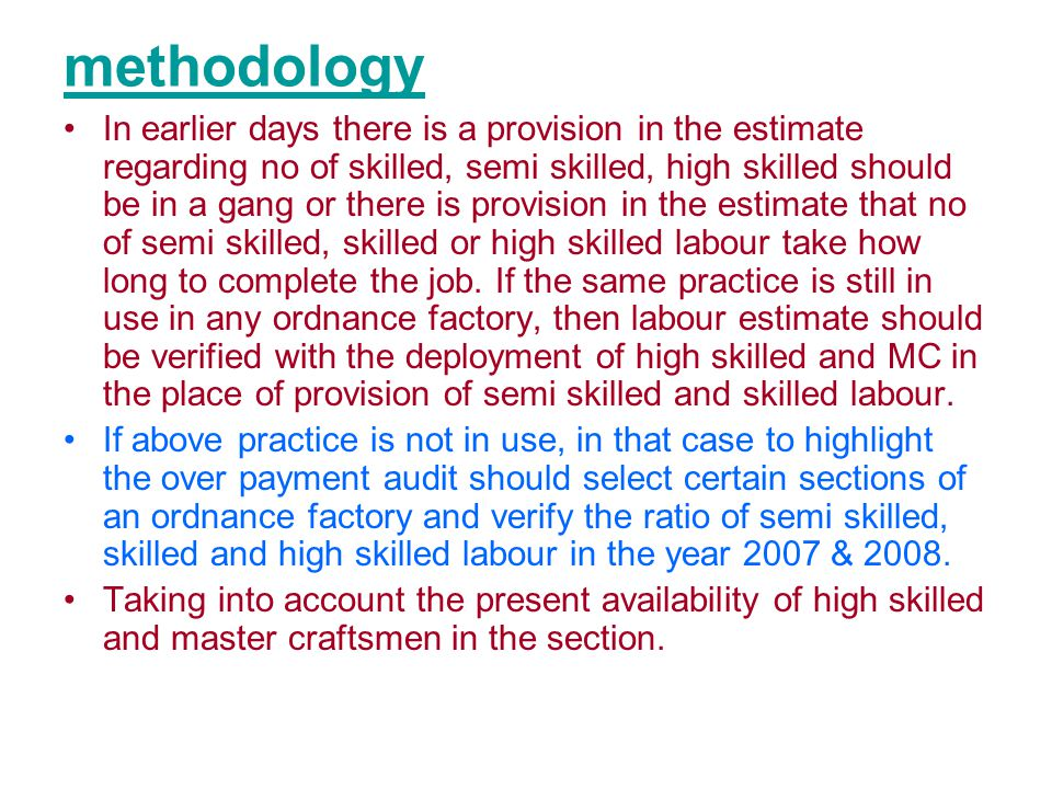 methodology In earlier days there is a provision in the estimate regarding no of skilled, semi skilled, high skilled should be in a gang or there is provision in the estimate that no of semi skilled, skilled or high skilled labour take how long to complete the job.