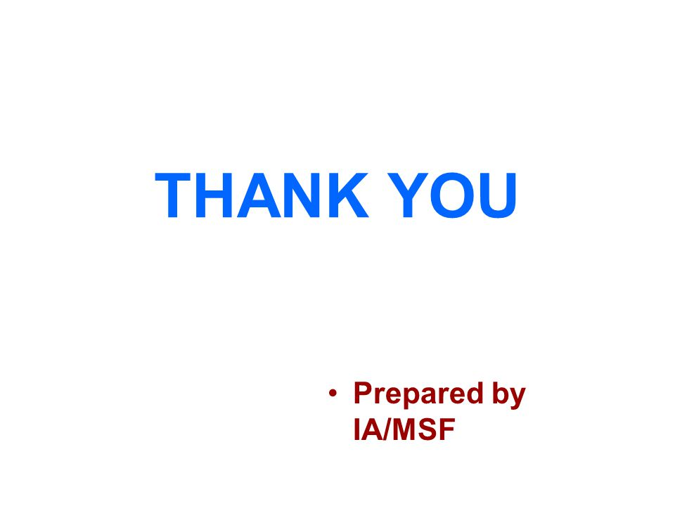 THANK YOU Prepared by IA/MSF