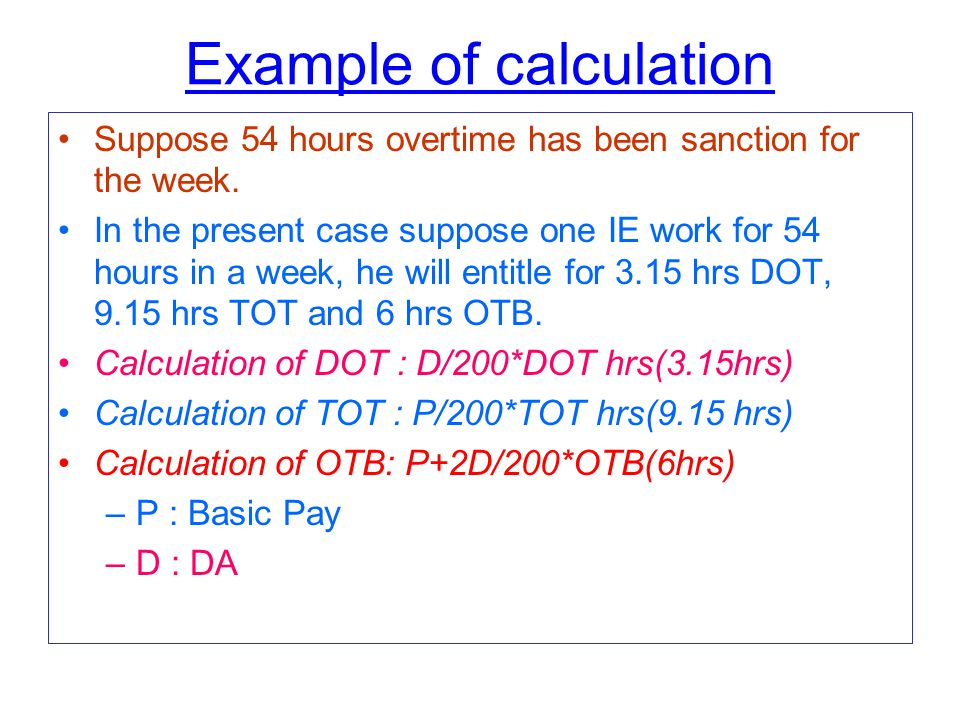 Example of calculation Suppose 54 hours overtime has been sanction for the week.
