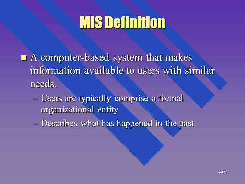 MIS Definition n A computer-based system that makes information available to users with similar needs.