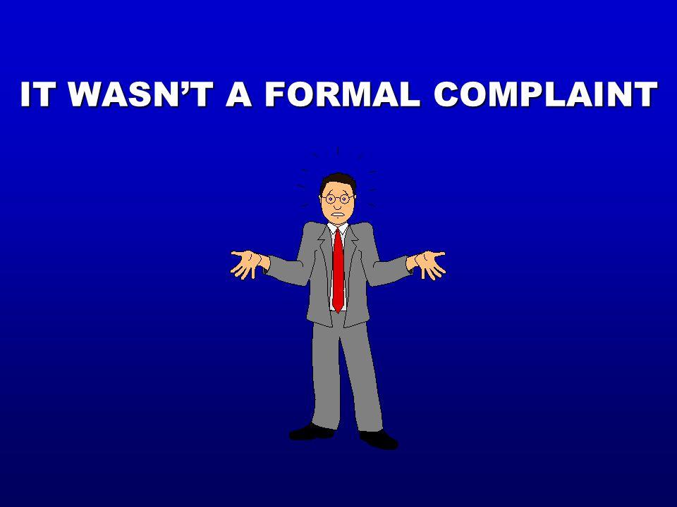 IT WASN'T A FORMAL COMPLAINT