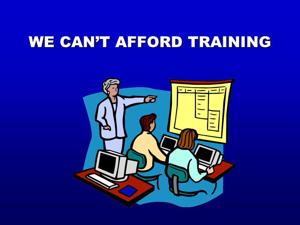 WE CAN'T AFFORD TRAINING
