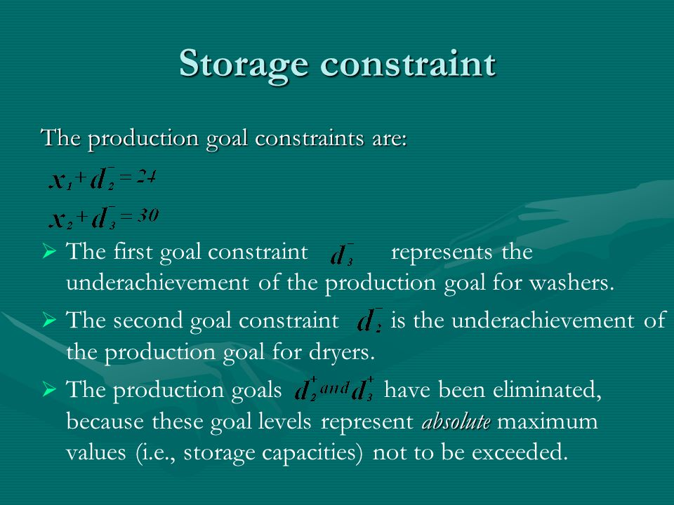 Storage constraint The production goal constraints are:   The first goal constraint represents the underachievement of the production goal for washers.