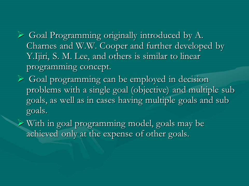  Goal Programming originally introduced by A. Charnes and W.W.