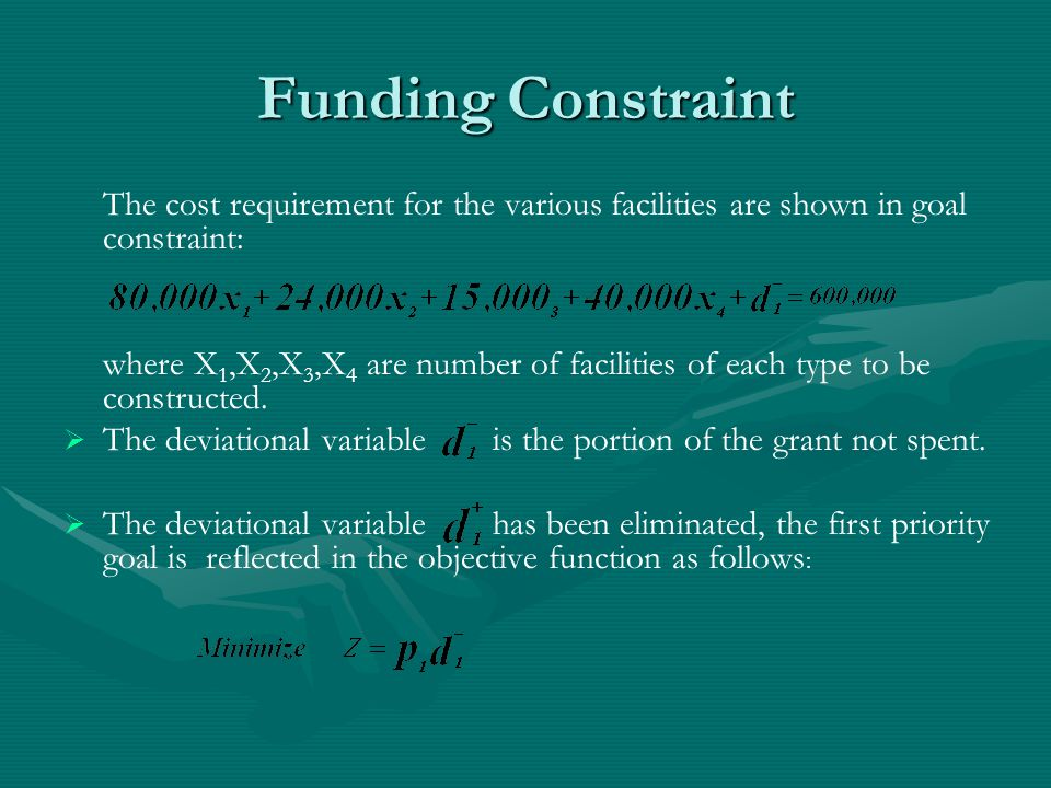 Funding Constraint The cost requirement for the various facilities are shown in goal constraint: where X 1,X 2,X 3,X 4 are number of facilities of each type to be constructed.