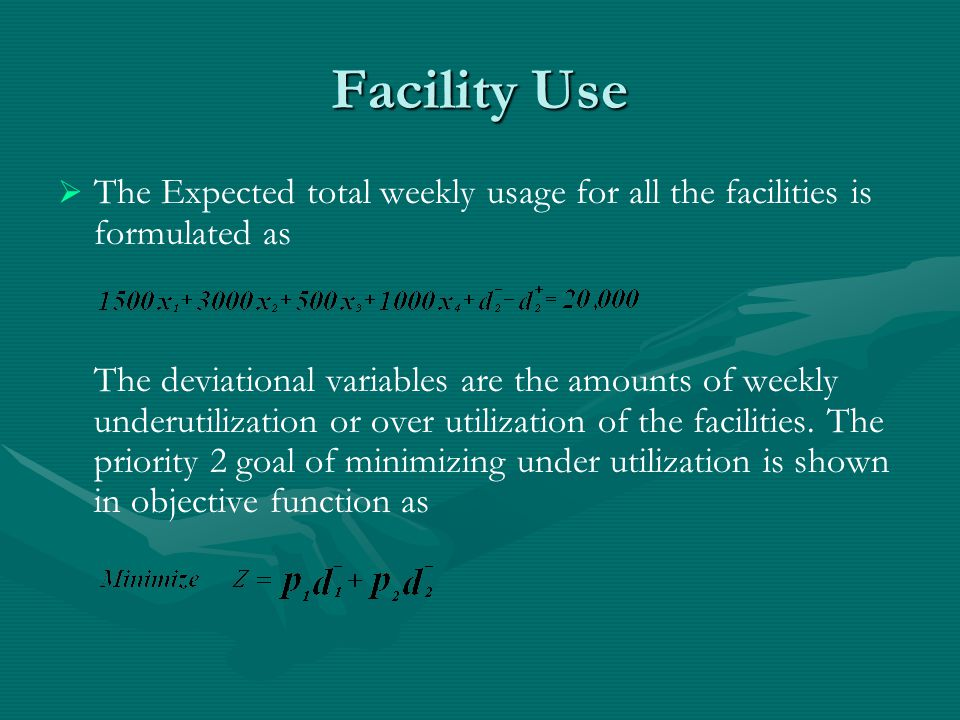 Facility Use   The Expected total weekly usage for all the facilities is formulated as The deviational variables are the amounts of weekly underutilization or over utilization of the facilities.