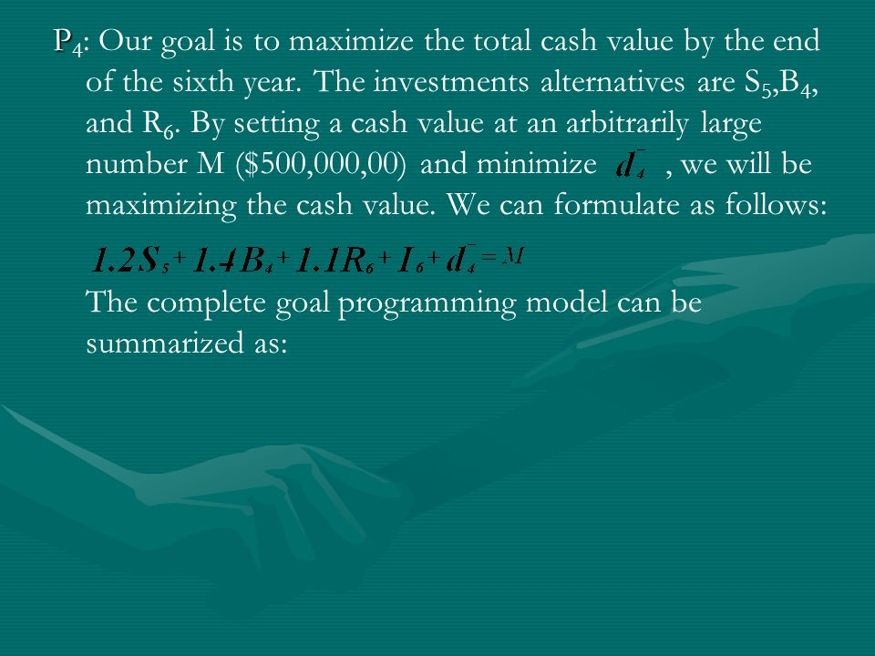 P P 4 : Our goal is to maximize the total cash value by the end of the sixth year.