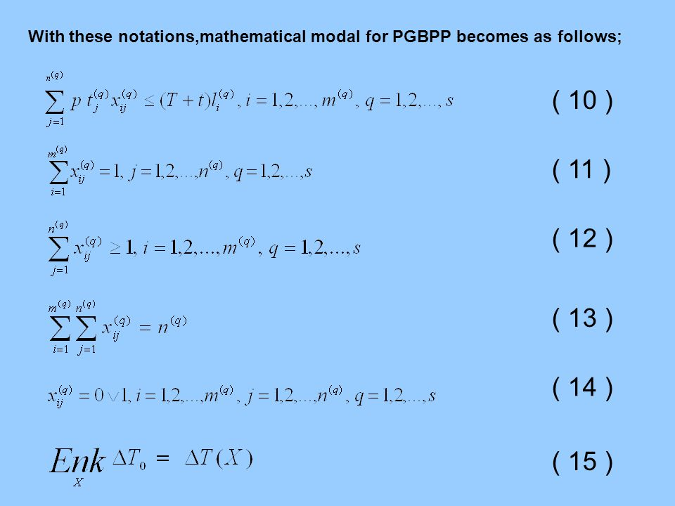 ( 10 ) ( 11 ) ( 12 ) ( 13 ) ( 14 ) With these notations,mathematical modal for PGBPP becomes as follows; ( 15 )