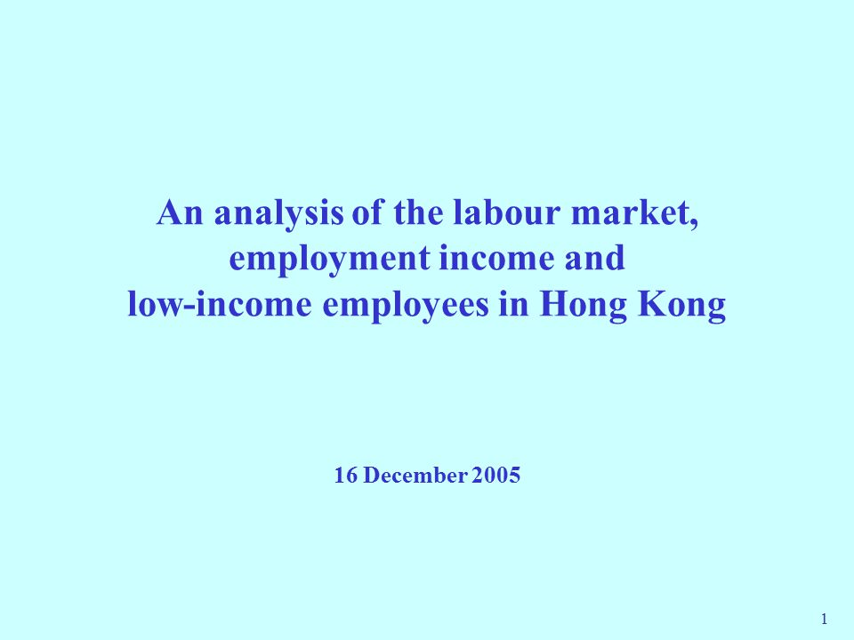 1 An analysis of the labour market, employment income and low-income employees in Hong Kong 16 December 2005