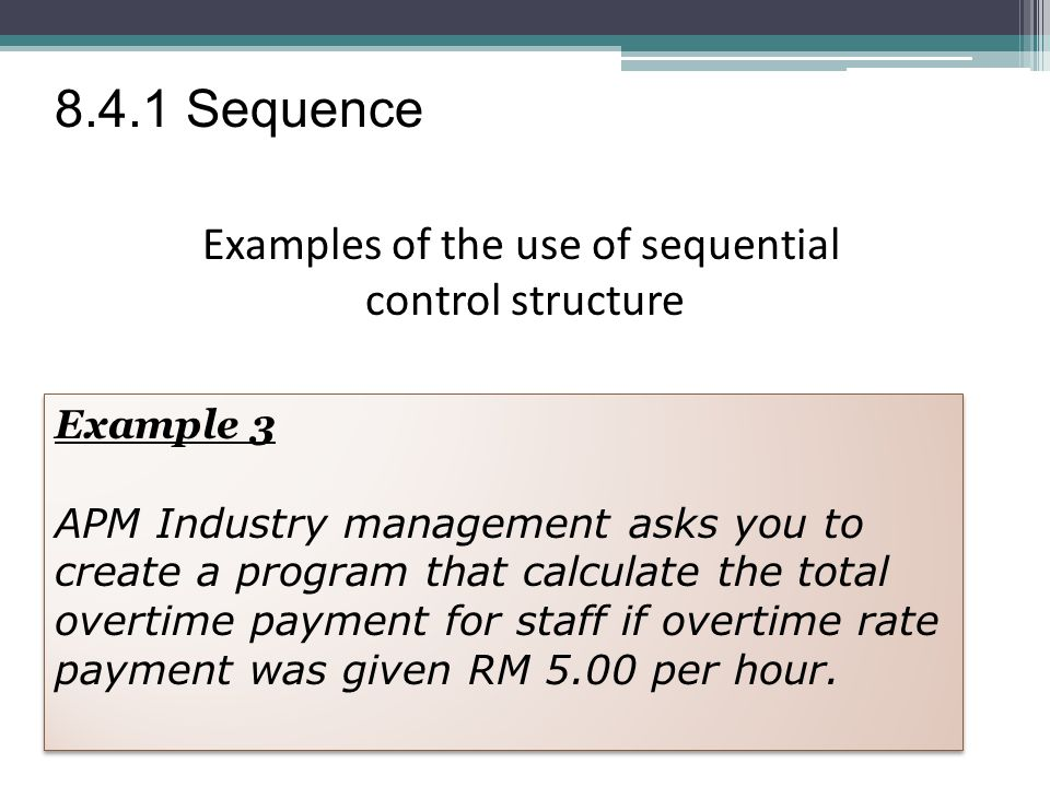 Example 3 APM Industry management asks you to create a program that calculate the total overtime payment for staff if overtime rate payment was given RM 5.00 per hour.