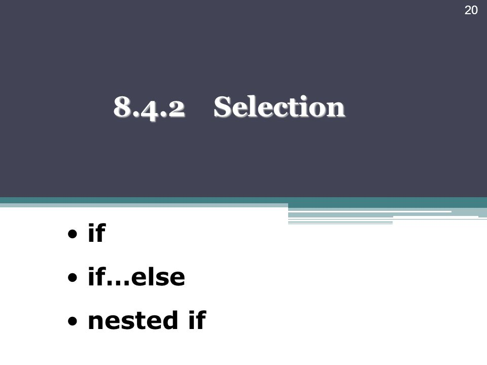 8.4.2 Selection 20 if if…else nested if