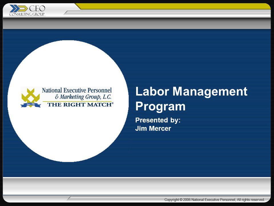 Labor Management Program Presented by: Jim Mercer