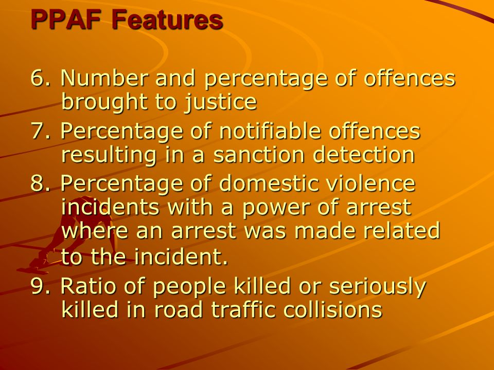 PPAF Features 6. Number and percentage of offences brought to justice 7.