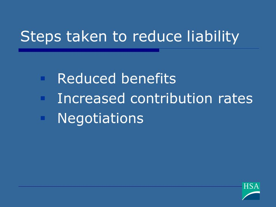 Steps taken to reduce liability  Reduced benefits  Increased contribution rates  Negotiations