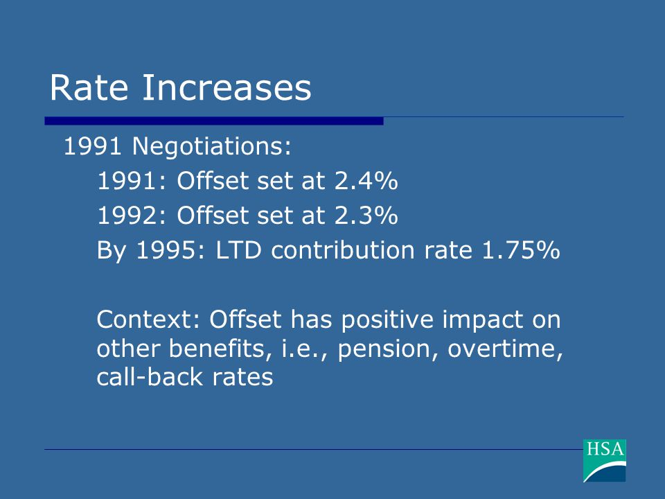 Rate Increases 1991 Negotiations: 1991: Offset set at 2.4% 1992: Offset set at 2.3% By 1995: LTD contribution rate 1.75% Context: Offset has positive