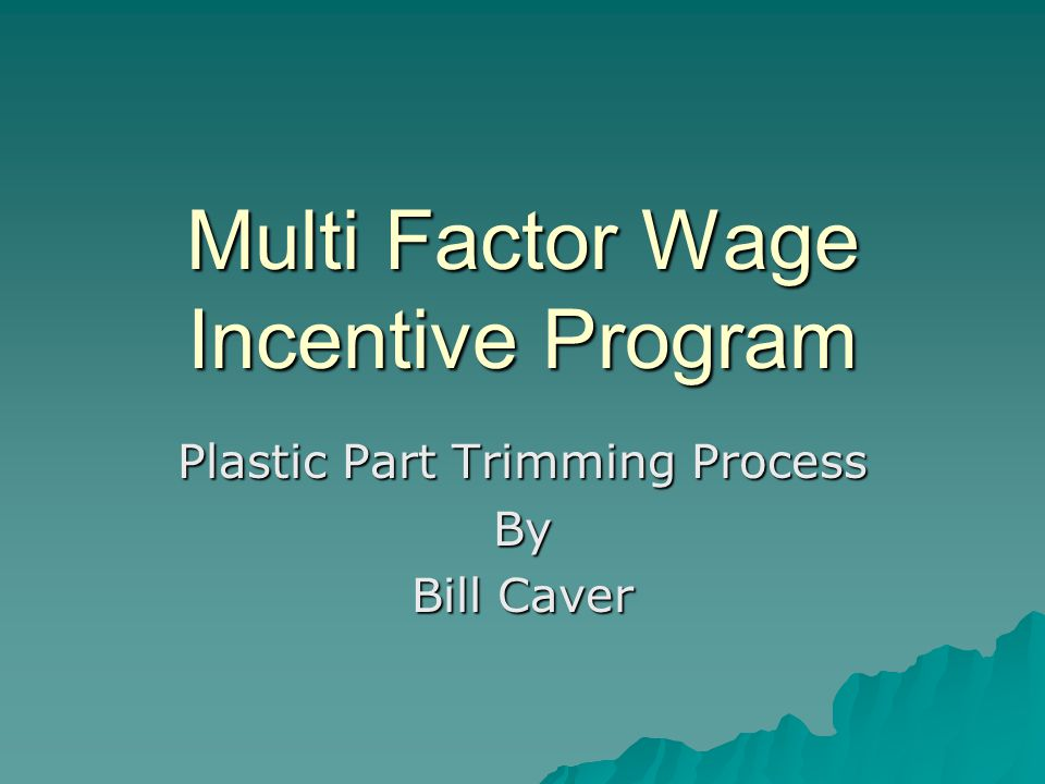 Multi Factor Wage Incentive Program Plastic Part Trimming Process By Bill Caver