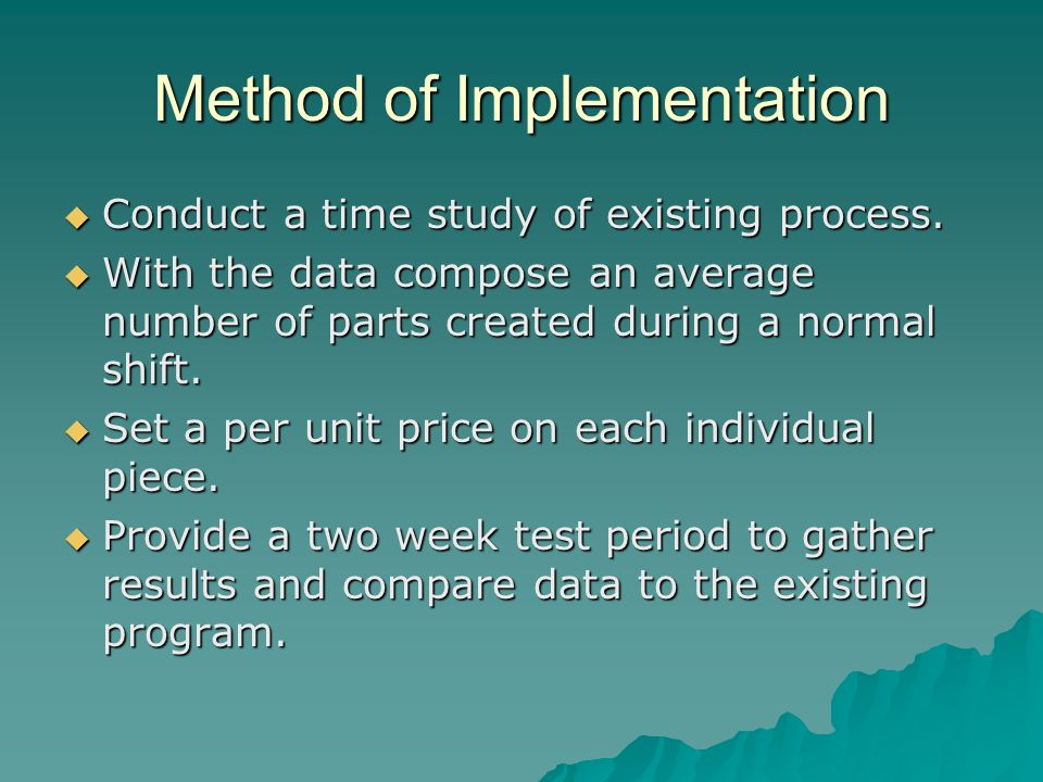 Method of Implementation  Conduct a time study of existing process.