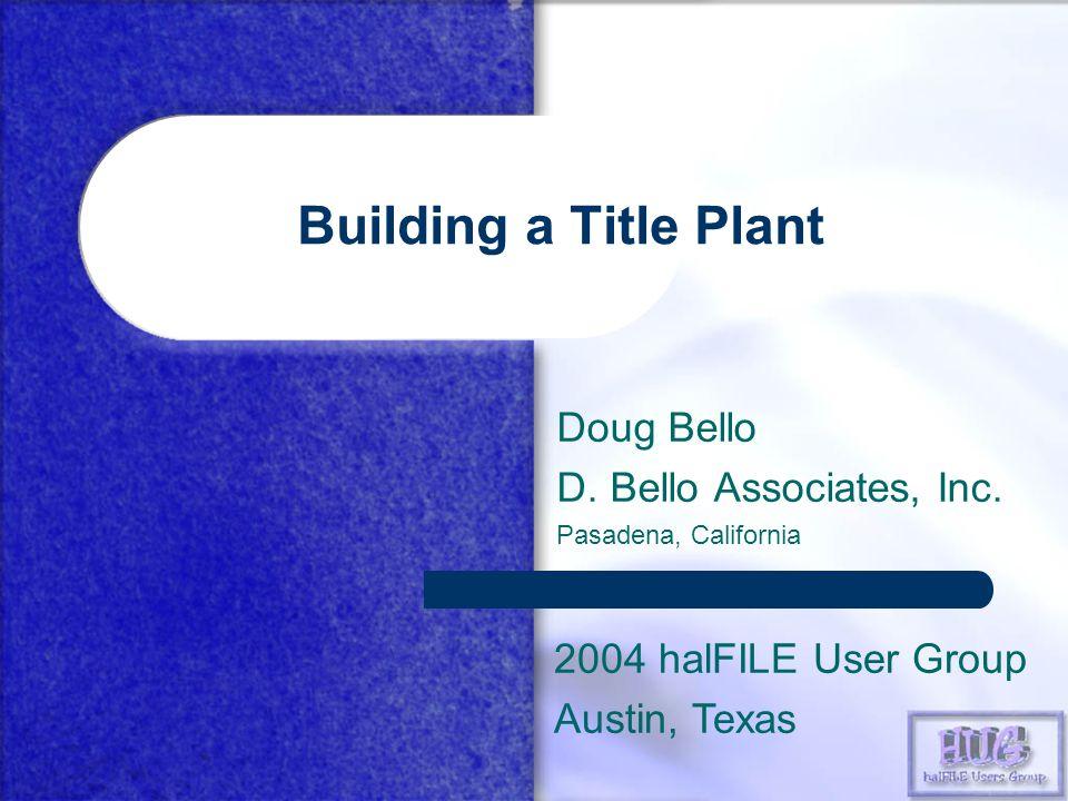 Building a Title Plant Doug Bello D. Bello Associates, Inc.