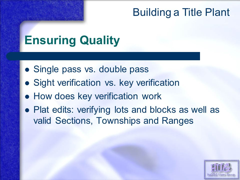 Ensuring Quality Single pass vs. double pass Sight verification vs. key verification How does key verification work Plat edits: verifying lots and blo