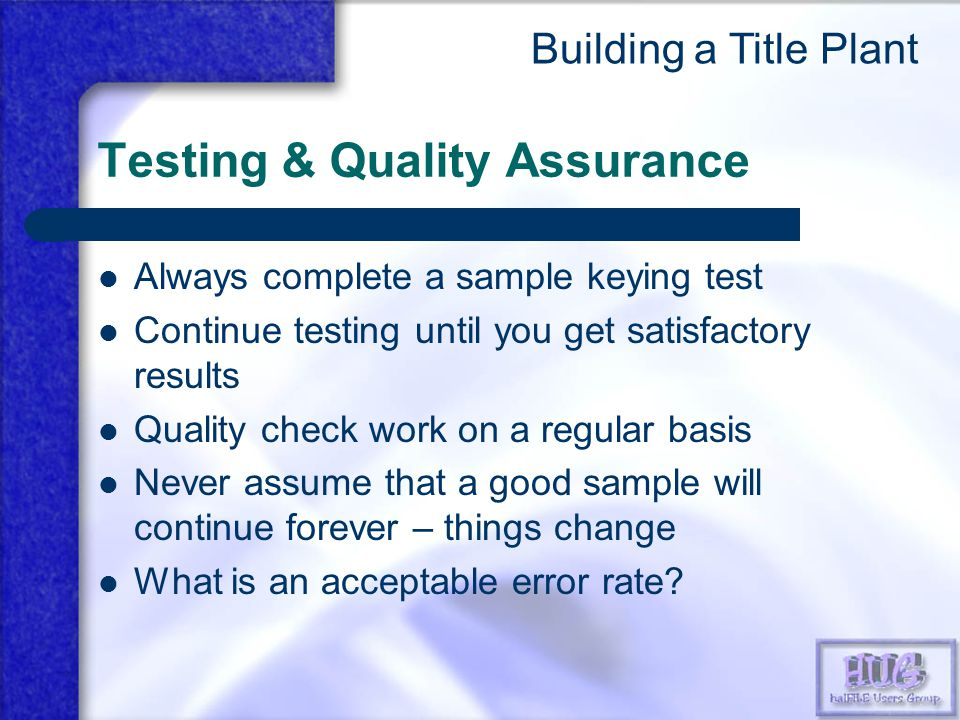 Testing & Quality Assurance Always complete a sample keying test Continue testing until you get satisfactory results Quality check work on a regular basis Never assume that a good sample will continue forever – things change What is an acceptable error rate.