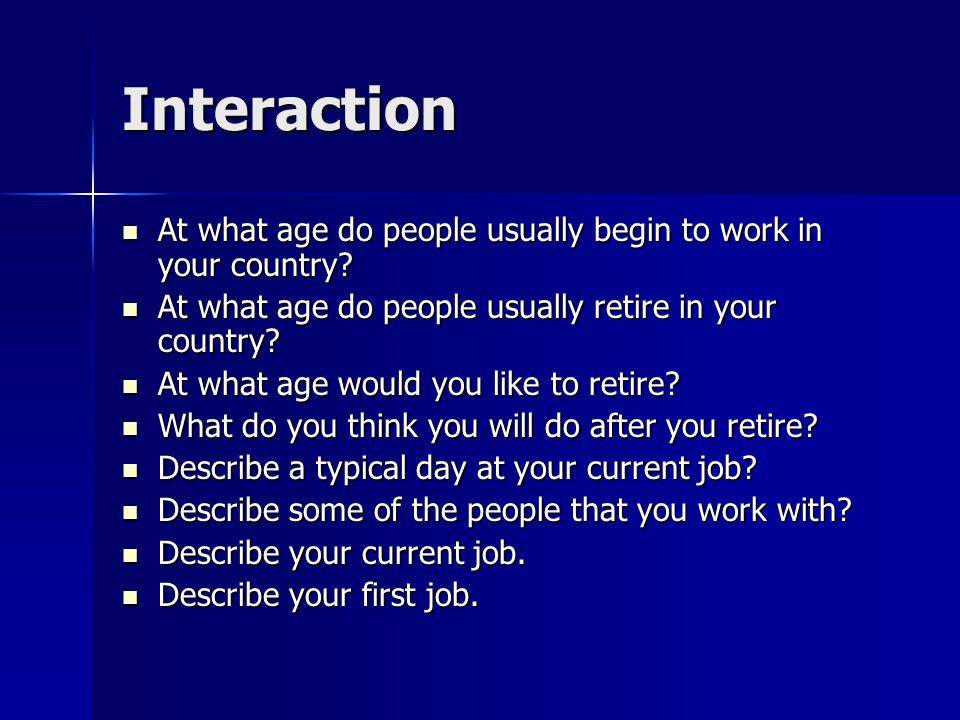 Interaction At what age do people usually begin to work in your country.