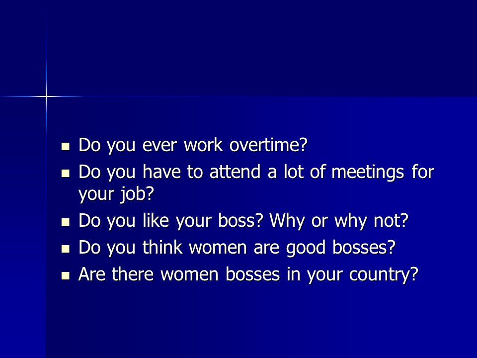 Do you ever work overtime. Do you ever work overtime.