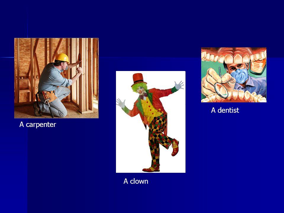 A clown A carpenter A dentist