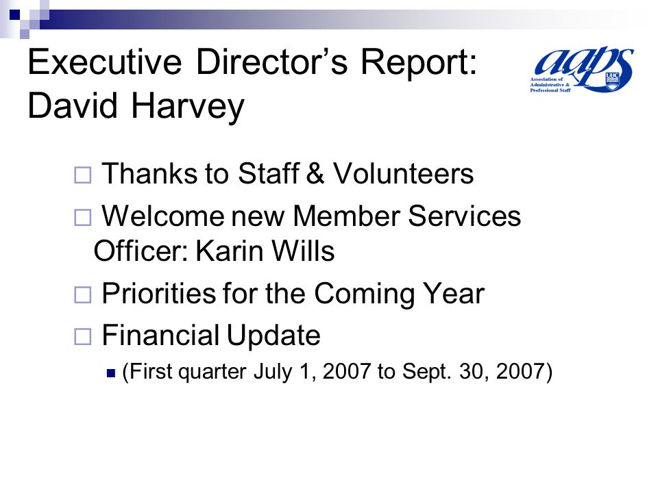 Executive Director's Report: David Harvey  Thanks to Staff & Volunteers  Welcome new Member Services Officer: Karin Wills  Priorities for the Coming Year  Financial Update (First quarter July 1, 2007 to Sept.