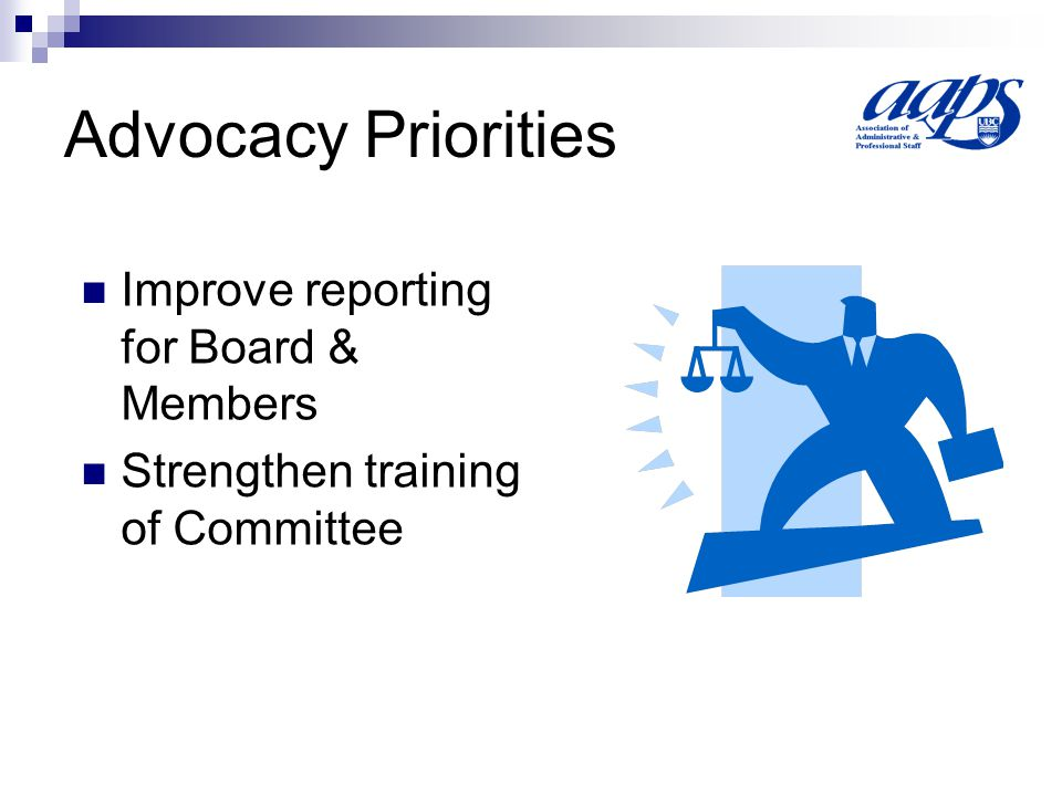 Advocacy Priorities Improve reporting for Board & Members Strengthen training of Committee