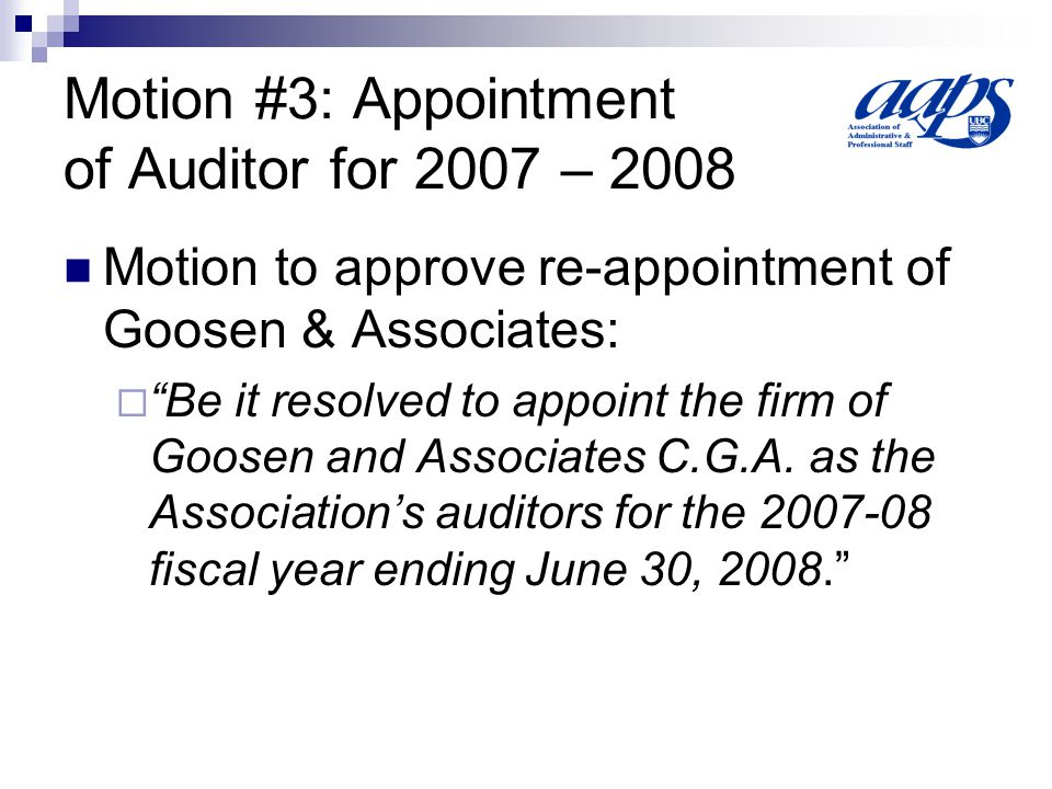 Motion #3: Appointment of Auditor for 2007 – 2008 Motion to approve re-appointment of Goosen & Associates:  Be it resolved to appoint the firm of Goosen and Associates C.G.A.