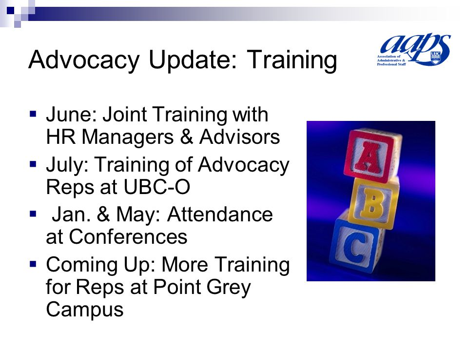 Advocacy Update: Training  June: Joint Training with HR Managers & Advisors  July: Training of Advocacy Reps at UBC-O  Jan.