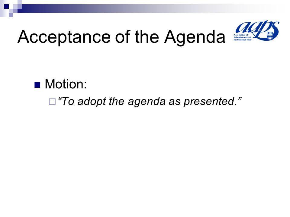 Acceptance of the Agenda Motion:  To adopt the agenda as presented.
